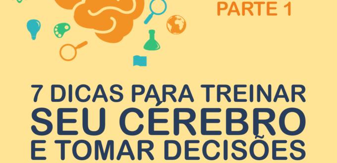 7 DICAS PARA TREINAR SEU CÉREBRO E TOMAR DECISÕES MELHORES