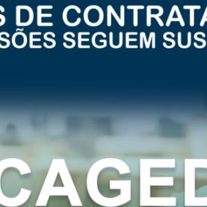 CAGED: DADOS DE CONTRATAÇÕES E DEMISSÕES SEGUEM SUSPENSOS